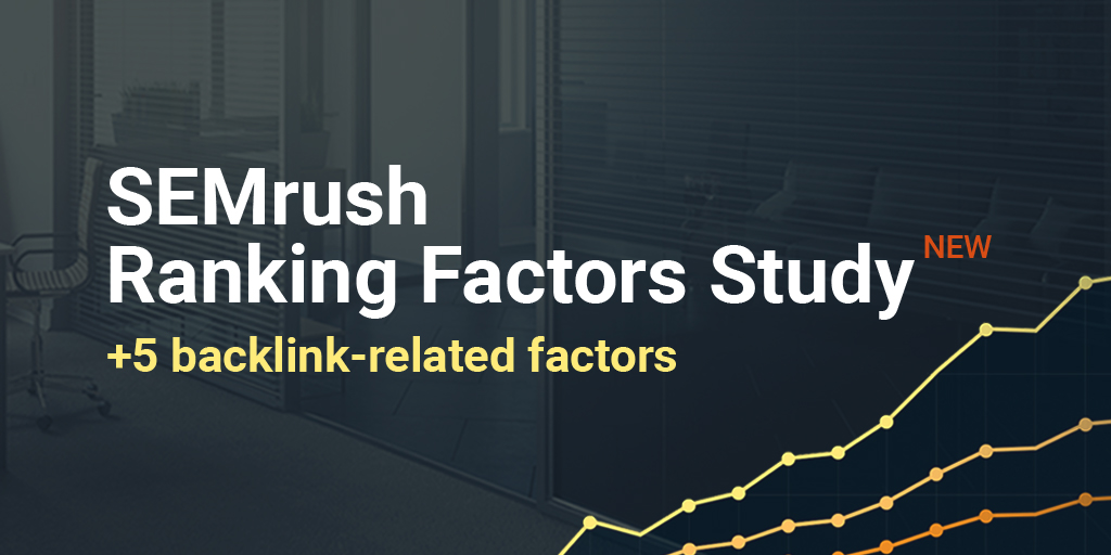 17 Most Prominent Google Ranking Factors: Data-Driven Study by SEMrush